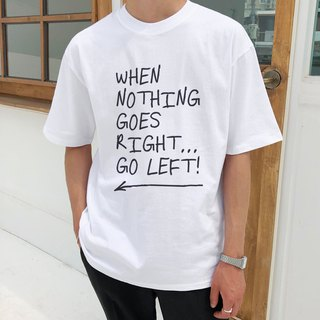 When Nothing Goes Right...Go left.短袖T恤-2色 英文 文青 艺术 设计 时髦 文字 时尚